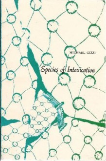 Species of Intoxication: Extracts from the Leaves of the Doctor Ordinaire : Poems - Michael C. Gizzi