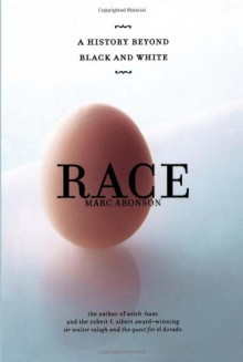 Race: A History Beyond Black and White - Marc Aronson