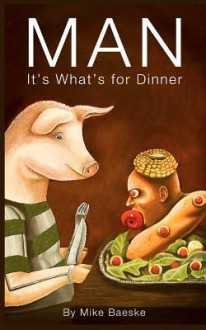 Man: It's What's for Dinner - Mike Baeske, Ashley Sharp