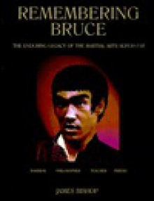 Remembering Bruce: The Enduring Legend Of The Martial Arts Superstar - James Bishop