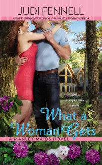 What a Woman Gets (A Manley Maids Novel Book 3) - Judi Fennell