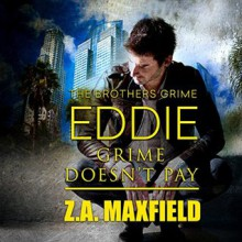 Eddie: Grime Doesn't Pay: Brothers Grime, Book 2 - Audible Studios,Z.A. Maxfield,William Arden