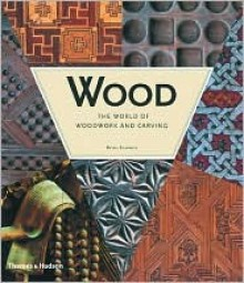 Wood: The World of Woodwork and Carving - Bryan Sentance