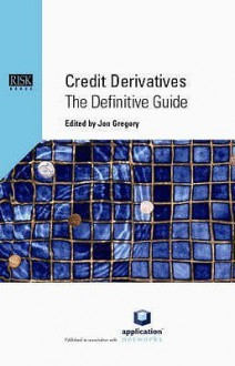 Credit Derivatives: The Definitive Guide - Jon Gregory