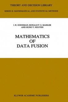 Mathematics of Data Fusion - I.R. Goodman, Hung T. Nguyen