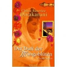 Der Duft der Mangoblüten - Chitra Banerjee Divakaruni, Angelika Naujokat