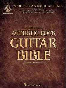 Acoustic Rock Guitar Bible - Hal Leonard Publishing Company