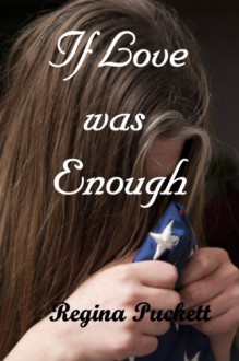 If Love was Enough - Regina Puckett