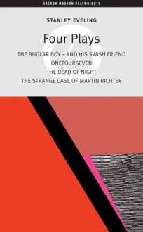 The German Tetralogy: The Strange Case of Martin Richter / the Dead of Night / the Bugler Boy - and His Swish Friend / Onefourseven (Oberon Modern Playwrights) - Stanley Eveling