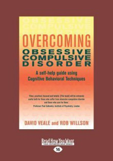 Overcoming Obsessive Compulsive Disorder: A Self-Help Guide Using Cognitive Behavioral Techniques (Large Print 16pt) - Rob Willson, David Veal