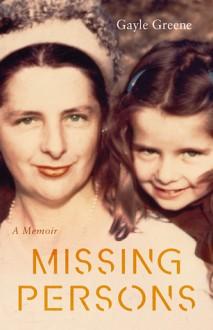 Missing Persons: A Memoir - Gayle Greene Ph.D
