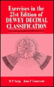 Exercises in the 21st Edition of the Dewey Decimal Classification - Mohinder Partap Satija, John P. Comaromi
