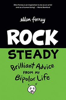 Rock Steady: Brilliant Advice from My Bipolar Life - Ellen Forney