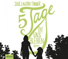 Fünf Tage, die uns bleiben: Roman - Julie Lawson Timmer
