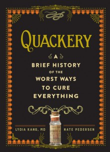 Quackery: A Brief History of the Worst Ways to Cure Everything - Lydia Kang,Nate Pedersen