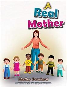 A Real Mother - Shelley Bernhard