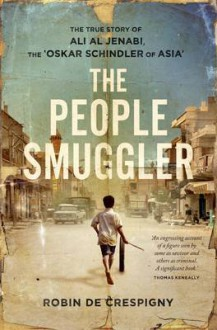 The People Smuggler: The True Story Of Ali Al Jenabi, The 'Oskar Schindler Of Asia' - Robin De Crespigny
