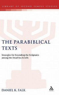 The Parabiblical Texts: Strategies for Extending the Scriptures among the Dead Sea Scrolls - Daniel K. Falk