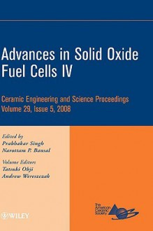 Advances in Solid Oxide Fuel Cells IV: Ceramic Engineering and Science Proceedings - Tatla Dar Singh, Narottam P. Bansal