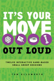 It's Your Move-Out Loud: 12 Interactive Game-Based Small Group Sessions - Tom Ellsworth