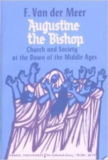 Augustine the Bishop - F.G.L. van der Meer, Brian Battershaw, G.R. Lamb