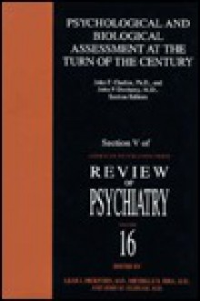 Psychological and Biological Assessment at the Turn of the Century: Section V of American Psychiatric Press Review of Psychiatry Volume 16 - John F. Clarkin, John P. Docherty