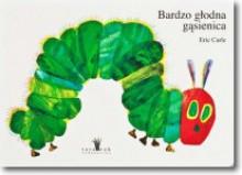 Bardzo głodna gąsienica - Eric Carle, Monika Perzyna