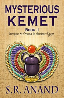 Mysterious Kemet - Book I: Intrigue and Drama in Ancient Egypt - S.R. Anand