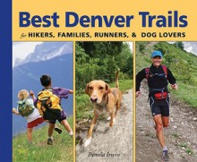 Best Denver Trails: For Hikers, Families, Runners, & Dog Lovers - Pam Irwin