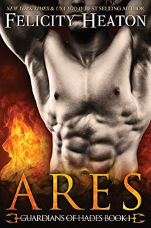 Ares: Guardians of Hades Romance Series - Felicity E. Heaton
