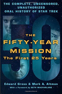 The Fifty-Year Mission: The Complete, Uncensored, Unauthorized Oral History of Star Trek: The First 25 Years - Mark A. Altman,Edward Gross