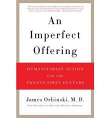 [ An Imperfect Offering: Humanitarian Action for the Twenty-First Century[ AN IMPERFECT OFFERING: HUMANITARIAN ACTION FOR THE TWENTY-FIRST CENTURY ] By Orbinski, James ( Author )Sep-29-2009 Paperback - James Orbinski