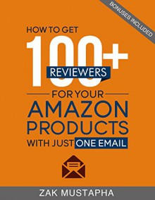 How to Get 100+ Reviewers for your Amazon Products with Just One Email - Zak Mustapha