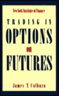 Trading in Options on Futures - James T. Colhurn, James T. Colhurn