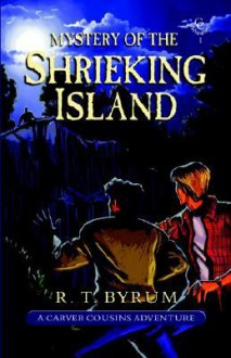 Mystery Of The Shrieking Island - R.T. Byrum