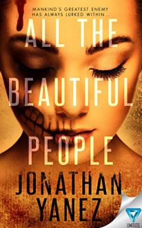 All The Beautiful People (A Dread Novel Book 1) - Jonathan Yanez