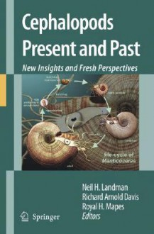 Cephalopods Present and Past: New Insights and Fresh Perspectives - Neil H. Landman, Richard Arnold Davis, Royal H. Mapes