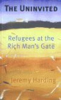 The Uninvited: Refugees at the Rich Man's Gate - Jeremy Harding