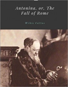 Antonina: The Fall of Rome - Wilkie Collins
