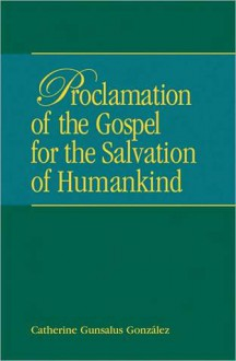 Proclamation of the Gospel for the Salvation of Humankind - Catherine Gunsalus Gonzalez