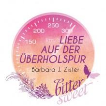 Liebe auf der Überholspur (BitterSweets) - Barbara J. Zister