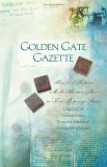 Golden Gate Gazette: Web Of Deceit/Missing Pages/Beyond The Flames/Misprint (Heartsong Novella Collection) - Carol Cox, DiAnn Mills, Darlene Mindrup