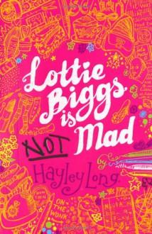 Lottie Biggs is (not) Mad - Hayley Long