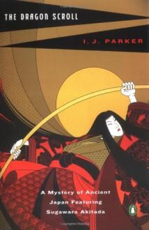The Dragon Scroll - I.J. Parker