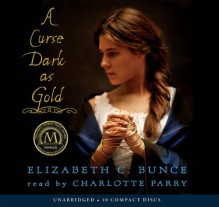 A Curse Dark As Gold - Audio Library Edition - Elizabeth C. Bunce