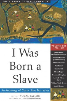 I Was Born a Slave: An Anthology of Classic Slave Narrative, 1772-1849 - Yuval Taylor, Charles R. Johnson