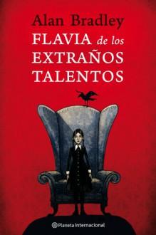 Flavia de los extranos talentos (Spanish Edition) (Planeta Internacional) - Alan Bradley