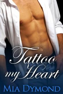Tattoo My Heart (Heroes of Seaside Point, Book 1) - Mia Dymond