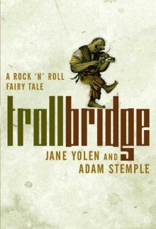 Troll Bridge: A Rock'n' Roll Fairy Tale - Jane Yolen, Adam Stemple