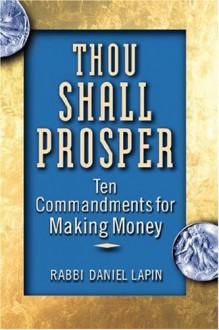 Thou Shall Prosper: Ten Commandments for Making Money - Daniel Lapin
